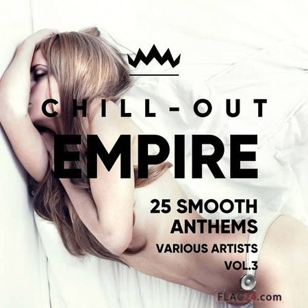 VA - Chill Out Empire (25 Smooth Anthems), Vol. 3 (2018) FLAC