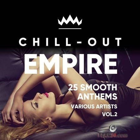VA - Chill Out Empire (25 Smooth Anthems), Vol. 2 (2018) FLAC