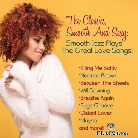 VA - The Classics, Smooth And Sexy Jazz: Smooth Jazz Plays The Great Love Songs! (2018) FLAC (tracks)