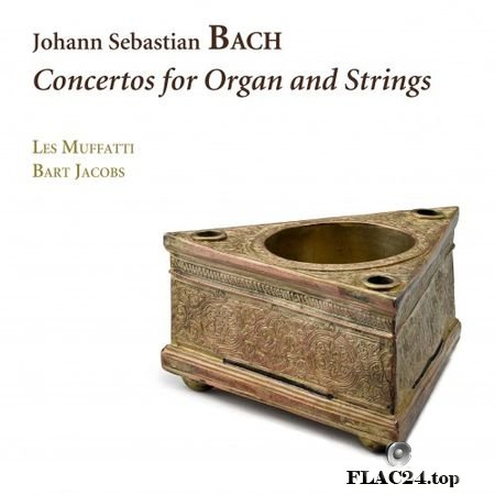 J.S.Bach - Concertos for Organ and Strings. Reconstructions after concertos and cantatas (Les Muffatti, Bart Jacobs) (2019) FLAC (image+.cue)