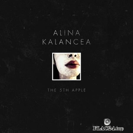 Alina Kalancea - The 5th Apple (Limited Edition) (2019) FLAC (image+.cue)