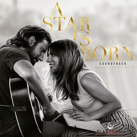 Lady Gaga and Bradley Cooper – A Star Is Born Soundtrack (2018) (24bit Hi-Res) FLAC