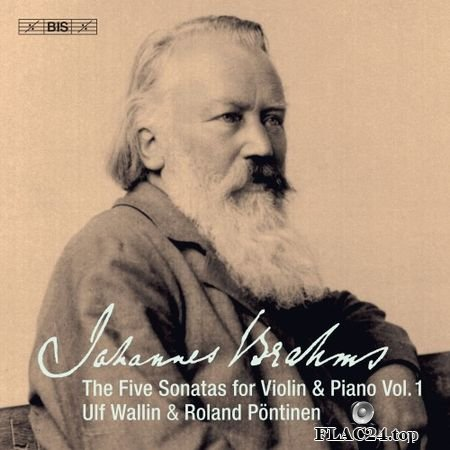 Brahms - Works for Violin & Piano, Vol. 1- Ulf Wallin, Roland Pontinen (2019) (24bit Hi-Res) FLAC