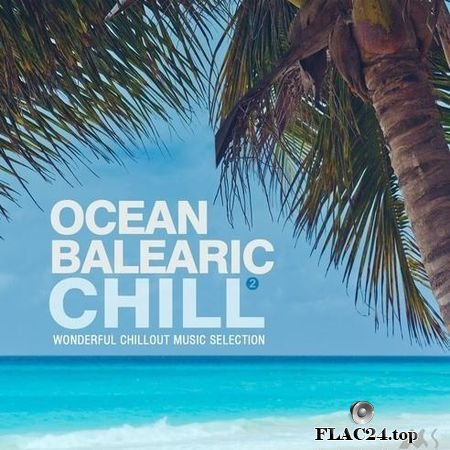 VA - Ocean Balearic Chill Vol. 2 (Wonderful Chillout Music Selection) (2019) FLAC (tracks)