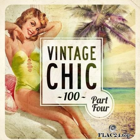 VA - Vintage Chic 100 - Part Four (2016) FLAC (tracks)