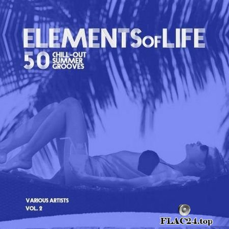 VA - Elements Of Life (50 Chill Out Summer Grooves) Vol 2 (2019) FLAC (tracks)