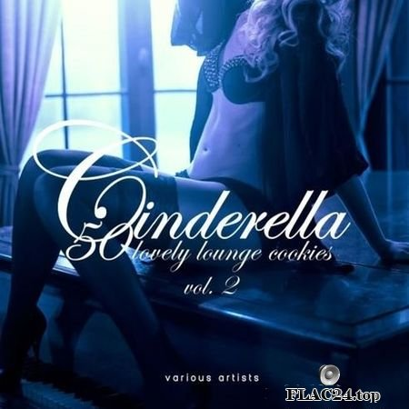 VA - Cinderella, Vol.2 (50 Lovely Lounge Cookies) (2019) FLAC (tracks)