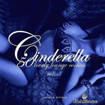 VA - Cinderella, Vol.3 (50 Lovely Lounge Cookies) (2019) FLAC (tracks)