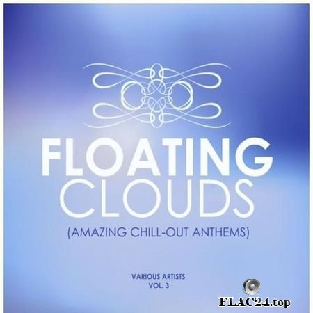 VA - Floating Clouds (Amazing Chill out Anthems) Vol. 3 (2019) FLAC (tracks)