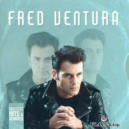 Fred Ventura - Greatest Hits & Remixes (2019) FLAC (tracks)