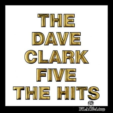 The Dave Clark Five - The Hits (Remastered) (2008, 2019) (24bit Hi-Res) FLAC