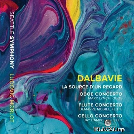 Seattle Symphony & Ludovic Morlot – Marc-Andre Dalbavie: La source d'un regard & Concertos (2019) (24bit Hi-Res) FLAC