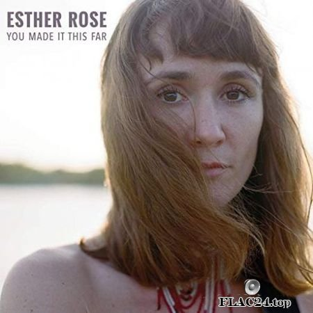 Esther Rose – You Made It This Far (2019) FLAC