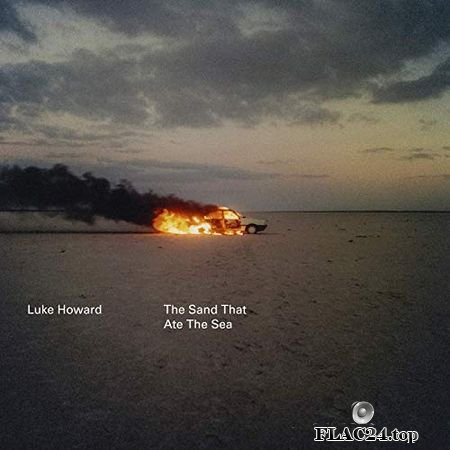 Luke Howard - The Sand That Ate The Sea (2019) (24bit Hi-Res) FLAC