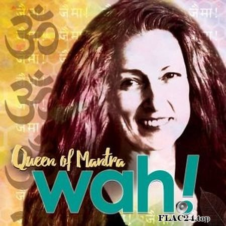 Wah! - Queen of Mantra (2019) FLAC
