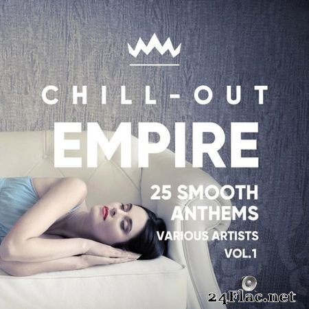 VA - Chill Out Empire (25 Smooth Anthems), Vol. 1 (2018) FLAC (tracks)