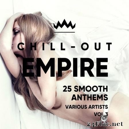 VA - Chill Out Empire (25 Smooth Anthems), Vol. 3 (2018) FLAC (tracks)