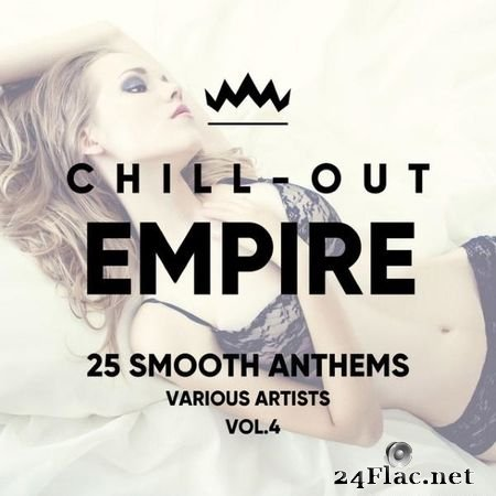 VA - Chill Out Empire (25 Smooth Anthems), Vol. 4 (2018) FLAC (tracks)