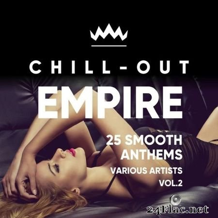 VA - Chill Out Empire (25 Smooth Anthems), Vol. 2 (2018) FLAC (tracks)