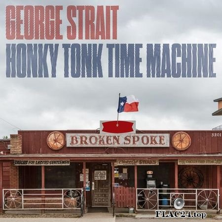 George Strait - Honky Tonk Time Machine (2019) (24bit Hi-Res) FLAC (tracks)