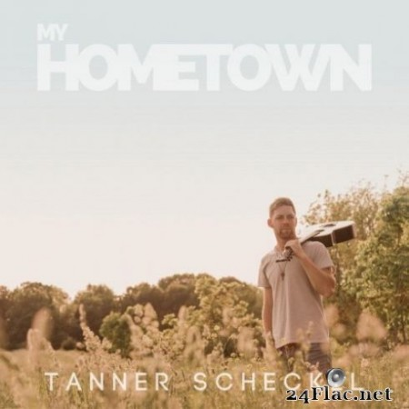 Tanner Scheckel – My Hometown (2019)