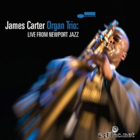 James Carter – James Carter Organ Trio: Live From Newport Jazz (2019) Hi-Res