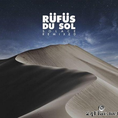 Rufus Du Sol - Solace Remixed (2019) [FLAC (tracks)]