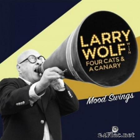 Larry Wolf – Mood Swings (feat. Four Cats & a Canary) (2019)