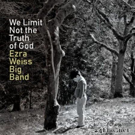 Ezra Weiss Big Band – We Limit Not the Truth of God (2019)