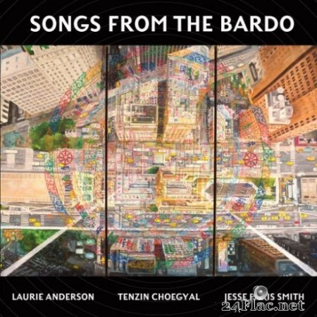 Laurie Anderson, Tenzin Choegyal & Jesse Paris Smith – Songs from the Bardo (2019)