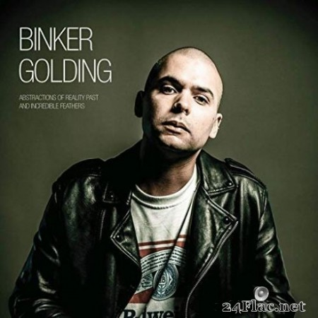 Binker Golding – Abstractions of Reality Past and Incredible Feathers (2019)