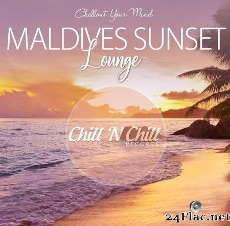 VA - Maldives Sunset Lounge (Chillout Your Mind) (2019) [FLAC (tracks)]