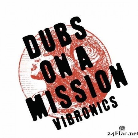 Vibronics - Dubs on a Mission (2019) [FLAC (tracks)]