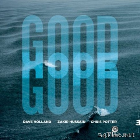 Dave Holland, Zakir Hussain & Chris Potter - Good Hope (2019) Hi-Res