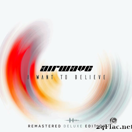 Airwave - I Want To Believe (Remastered Deluxe Edition) (2019) [FLAC (tracks)]