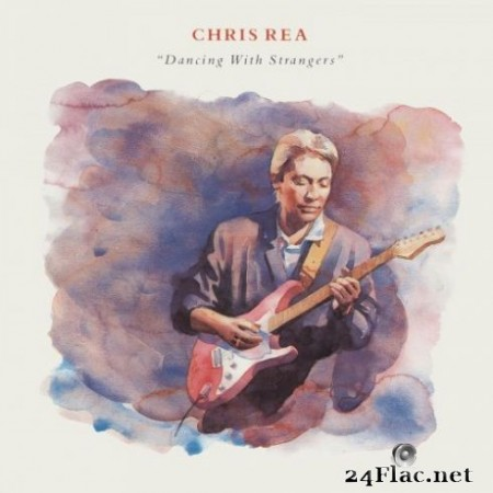 Chris Rea - Dancing with Strangers (Deluxe Edition) [2019 Remaster] (2019)