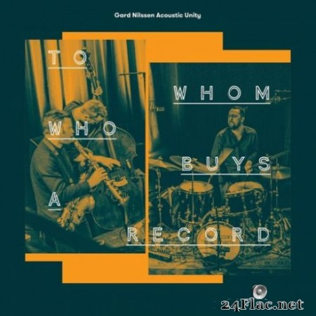 Gard Nilssen Acoustic Unity - To Whom Who Buys a Record (2019) Hi-Res