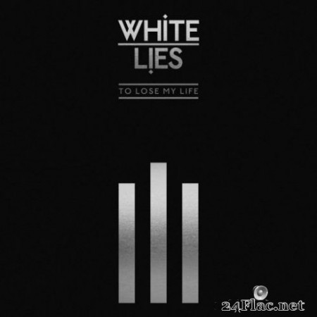 White Lies - To Lose My Life … (10th Anniversary Edition) (2019)
