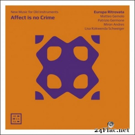 Europa Ritrovata - Affect Is No Crime. New Music for Old Instruments (2019) Hi-Res