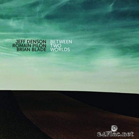 Jeff Denson, Romain Pilon & Brian Blade - Between Two Worlds (2019)