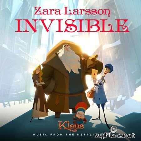 Zara Larsson - Invisible (From The Netflix Film Klaus) [44.1kHz/16bits] (2019) FLAC