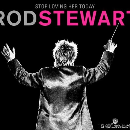 Rod Stewart - Stop Loving Her Today (2019) [FLAC (tracks)]