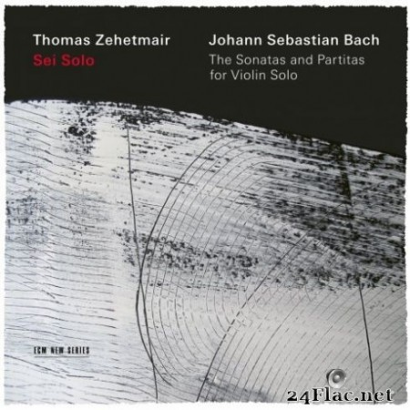 Thomas Zehetmair - J.S. Bach: Sei Solo - The Sonatas and Partitas (2019) Hi-Res