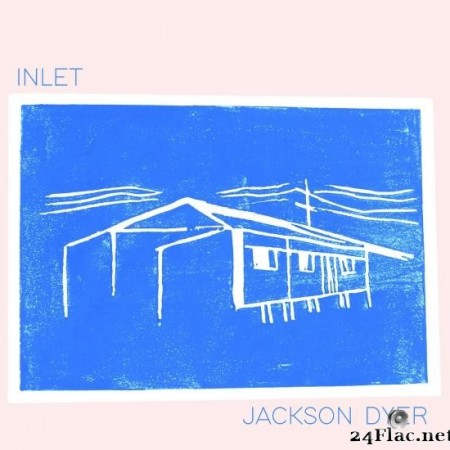 Jackson Dyer - Inlet (2019) [FLAC (tracks)]