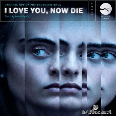 Ian Hultquist - I Love You, Now Die (Original Motion Picture Soundtrack) (2019) Hi-Res