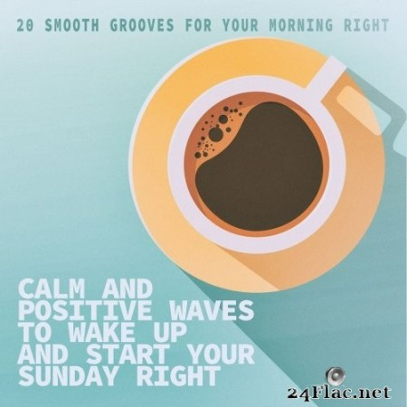 Calm and Positive Waves to Wake up and Start Your Sunday Right (2019) Hi-Res