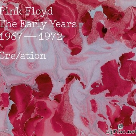 Pink Floyd - The Early Years 1967-72 Cre/ation (2016) [FLAC (tracks)]