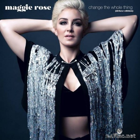 Maggie Rose – Change the Whole Thing (2019) [Deluxe Edition]