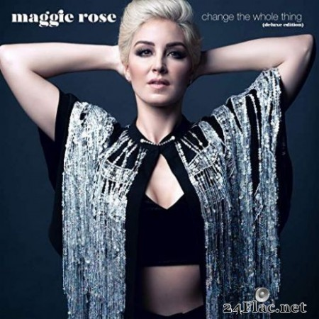 Maggie Rose - Change the Whole Thing (Deluxe Edition) (2019)