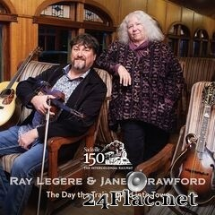 Ray Legere & Janet Crawford - The Day the Train Pulled into Town (2019) FLAC